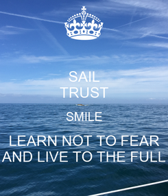 Poster: SAIL TRUST SMILE LEARN NOT TO FEAR AND LIVE TO THE FULL