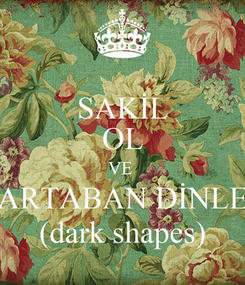 Poster: SAKİL OL VE  ARTABAN DİNLE (dark shapes)