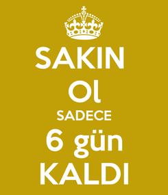 Poster: SAKIN  Ol SADECE 6 gün KALDI