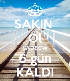 Poster: SAKIN  Ol SADECW 6 gün KALDI