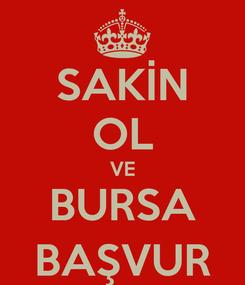 Poster: SAKİN OL VE BURSA BAŞVUR