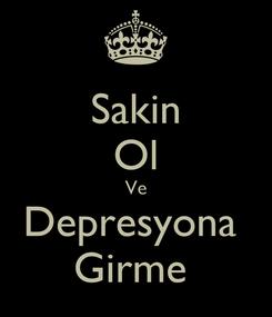 Poster: Sakin Ol Ve Depresyona  Girme