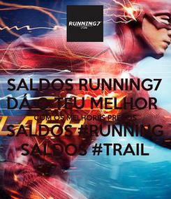 Poster: SALDOS RUNNING7 DÁ O TEU MELHOR  COM OS MELHORES PREÇOS SALDOS #RUNNING SALDOS #TRAIL