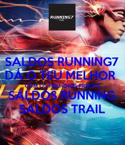 Poster: SALDOS RUNNING7 DÁ O TEU MELHOR  COM OS MELHORES PREÇOS SALDOS RUNNING SALDOS TRAIL