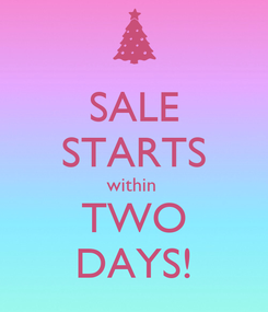 Poster: SALE STARTS within  TWO DAYS!