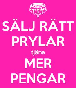 Poster: SÄLJ RÄTT PRYLAR tjäna MER PENGAR