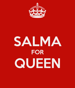 Poster:  SALMA FOR QUEEN