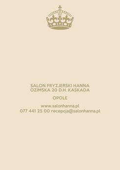 Poster: SALON FRYZJERSKI HANNA OZIMSKA 20 D.H. KASKADA OPOLE www.salonhanna.pl 077 441 25 00 recepcja@salonhanna.pl