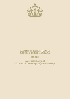 Poster: SALON FRYZJERSKI HANNA OZIMSKA 25 D.H. KASKADA OPOLE www.salonhanna.pl 077 441 25 00 recepcja@salonhanna.pl