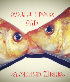 Poster: SALTY KISSES       AND      STARFISH WISHES