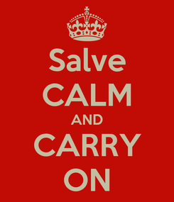 Poster: Salve CALM AND CARRY ON