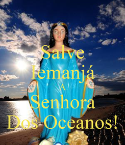 Poster: Salve Iemanjá A Senhora Dos Oceanos!