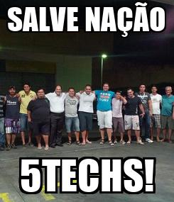Poster: SALVE NAÇÃO 5TECHS!
