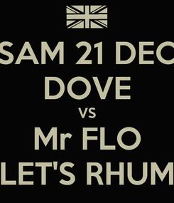 Poster: SAM 21 DEC DOVE VS Mr FLO LET'S RHUM
