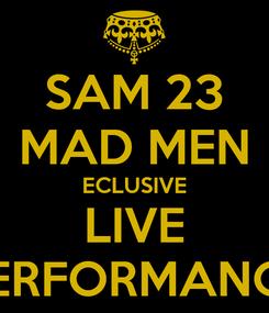 Poster: SAM 23 MAD MEN ECLUSIVE LIVE PERFORMANCE