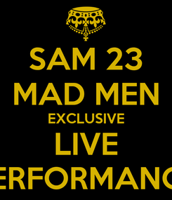 Poster: SAM 23 MAD MEN EXCLUSIVE LIVE PERFORMANCE