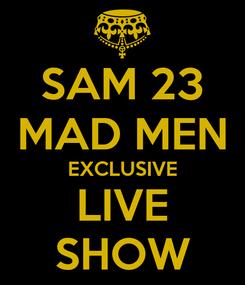 Poster: SAM 23 MAD MEN EXCLUSIVE LIVE SHOW