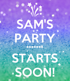 Poster: SAM'S PARTY ******* STARTS SOON!