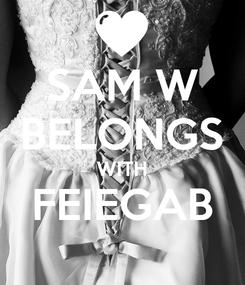 Poster: SAM W BELONGS WITH FEIEGAB