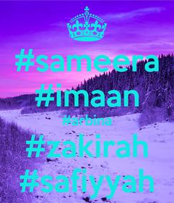 Poster: #sameera #imaan #arbina #zakirah #safiyyah