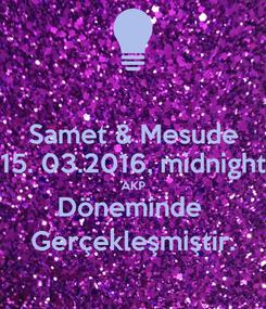 Poster: Samet & Mesude 15. 03.2016, midnight AKP Döneminde  Gerçekleşmiştir.