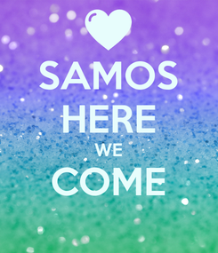 Poster: SAMOS HERE WE COME