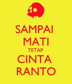 Poster: SAMPAI  MATI TETAP  CINTA  RANTO