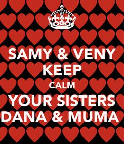 Poster: SAMY & VENY KEEP CALM YOUR SISTERS DANA & MUMA