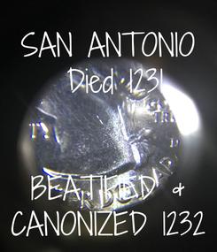 Poster: SAN ANTONIO  Died 1231   BEATIFIED & CANONIZED 1232