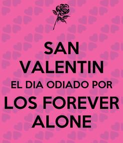 Poster: SAN VALENTIN EL DIA ODIADO POR LOS FOREVER ALONE
