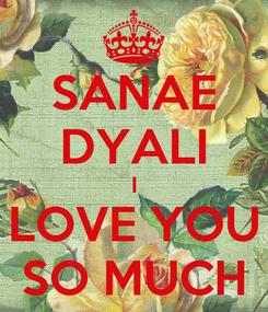 Poster: SANAE DYALI I LOVE YOU SO MUCH