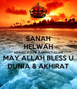 Poster: SANAH HELWAH ADIKKU AZLI B. RAHMATULLAH MAY ALLAH BLESS U DUNIA & AKHIRAT