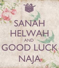Poster: SANAH HELWAH AND  GOOD LUCK NAJA