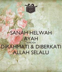 Poster: SANAH HELWAH AYAH SEMOGA DIRAHMATI & DIBERKATI ALLAH SELALU