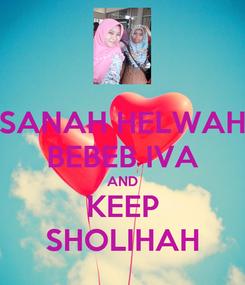 Poster: SANAH HELWAH BEBEB IVA AND KEEP SHOLIHAH