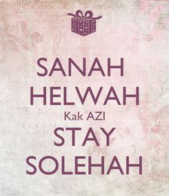 Poster: SANAH  HELWAH Kak AZI STAY SOLEHAH
