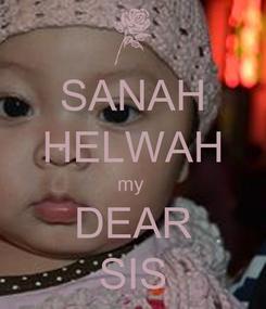 Poster: SANAH HELWAH my  DEAR SIS
