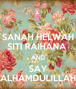 Poster: SANAH HELWAH SITI RAIHANA  AND SAY ALHAMDULILLAH