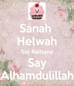 Poster: Sanah  Helwah Siti Raihana Say Alhamdulillah