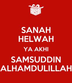 Poster: SANAH HELWAH YA AKHI SAMSUDDIN ALHAMDULILLAH