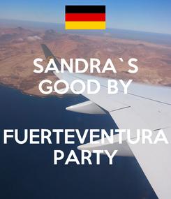 Poster: SANDRA`S GOOD BY  FUERTEVENTURA PARTY