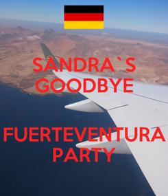 Poster: SANDRA`S GOODBYE  FUERTEVENTURA PARTY