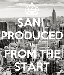 Poster: SANI  PRODUCED IT FROM THE START