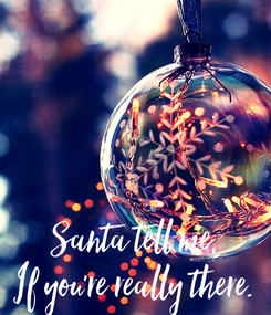 Poster: Santa tell me, If you're really there.