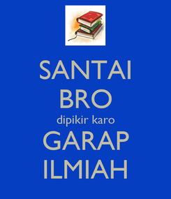 Poster: SANTAI BRO dipikir karo GARAP ILMIAH