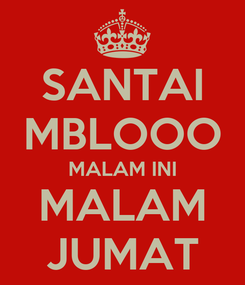 Poster: SANTAI MBLOOO MALAM INI MALAM JUMAT