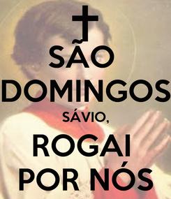 Poster: SÃO  DOMINGOS SÁVIO, ROGAI  POR NÓS