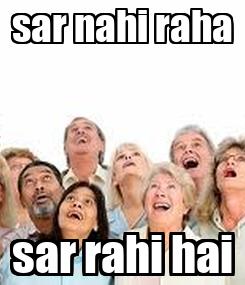 Poster: sar nahi raha sar rahi hai