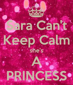 Poster: Sara Can't Keep Calm she's A PRINCESS