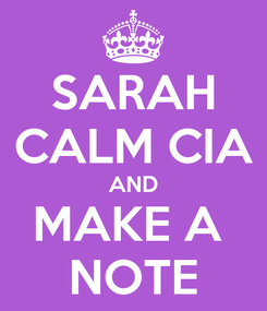 Poster: SARAH CALM CIA AND MAKE A  NOTE